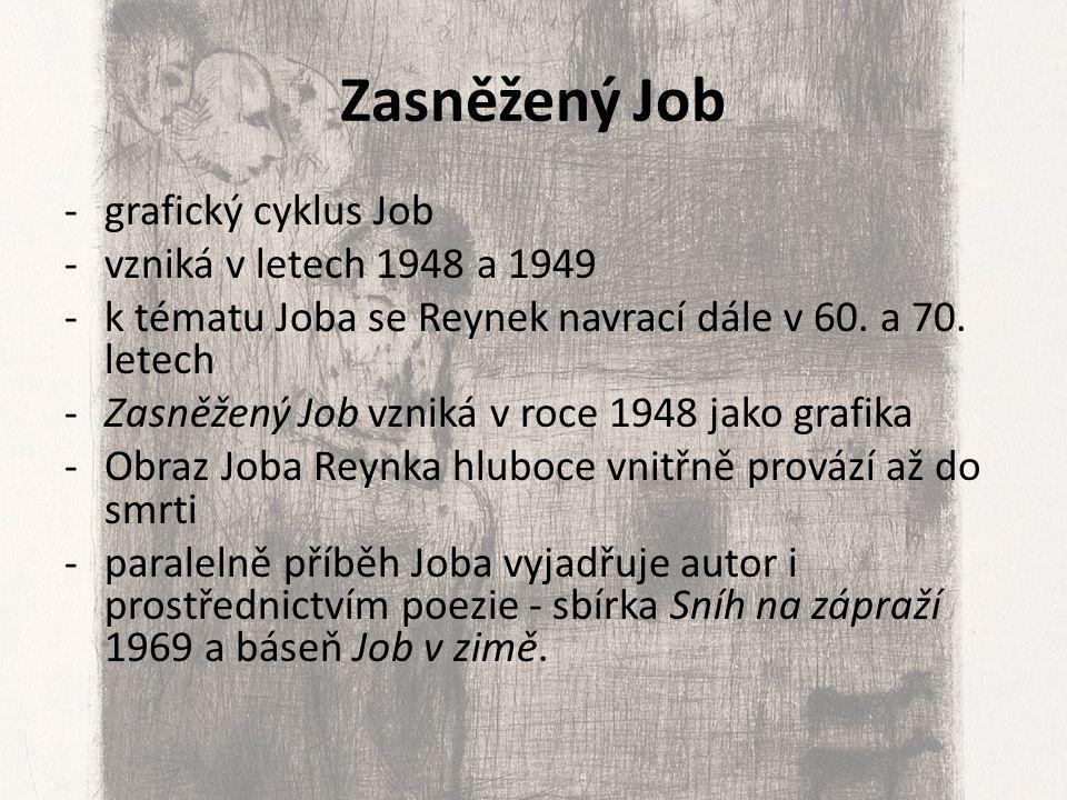 Zasněžený Job -grafický cyklus Job -vzniká v letech 1948 a 1949 -k tématu Joba se Reynek navrací dále v 60. a 70. letech -Zasněžený Job vzniká v roce