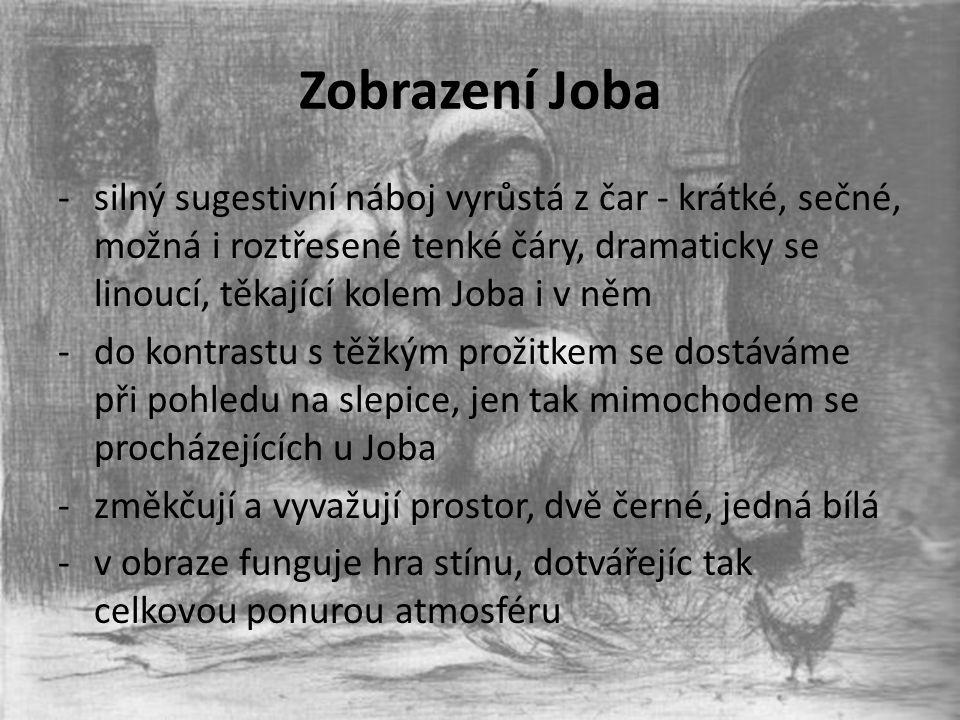 Zobrazení Joba -silný sugestivní náboj vyrůstá z čar - krátké, sečné, možná i roztřesené tenké čáry, dramaticky se linoucí, těkající kolem Joba i v ně