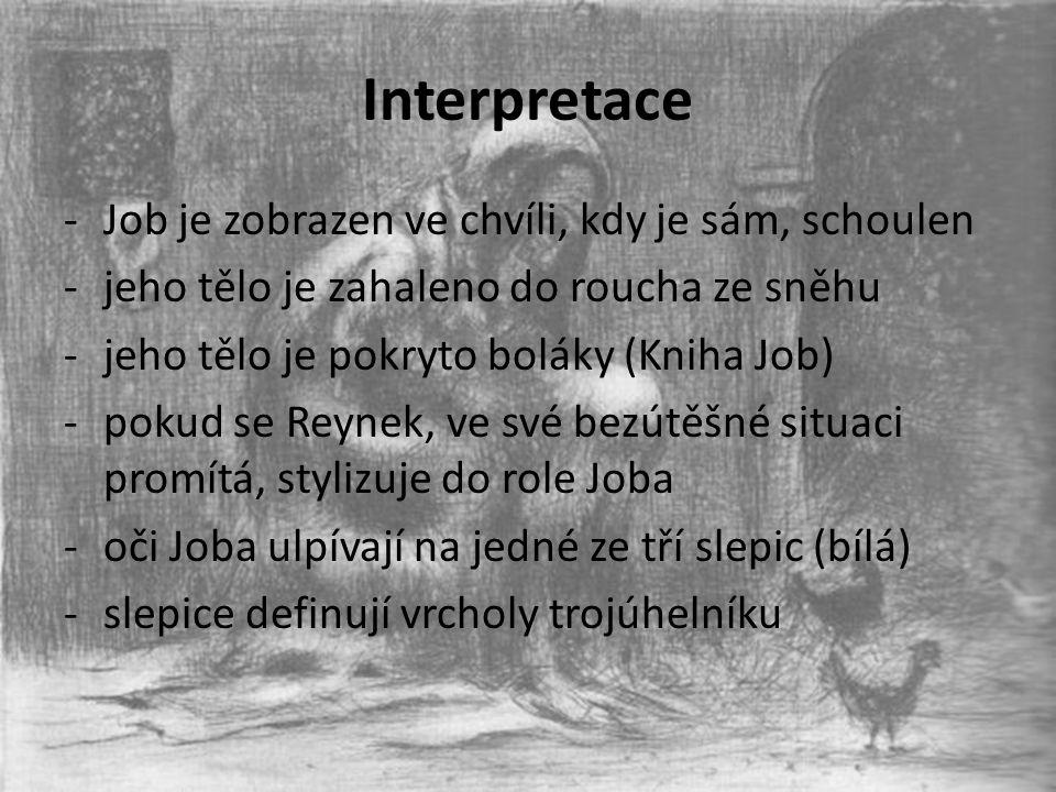 Interpretace -Job je zobrazen ve chvíli, kdy je sám, schoulen -jeho tělo je zahaleno do roucha ze sněhu -jeho tělo je pokryto boláky (Kniha Job) -poku