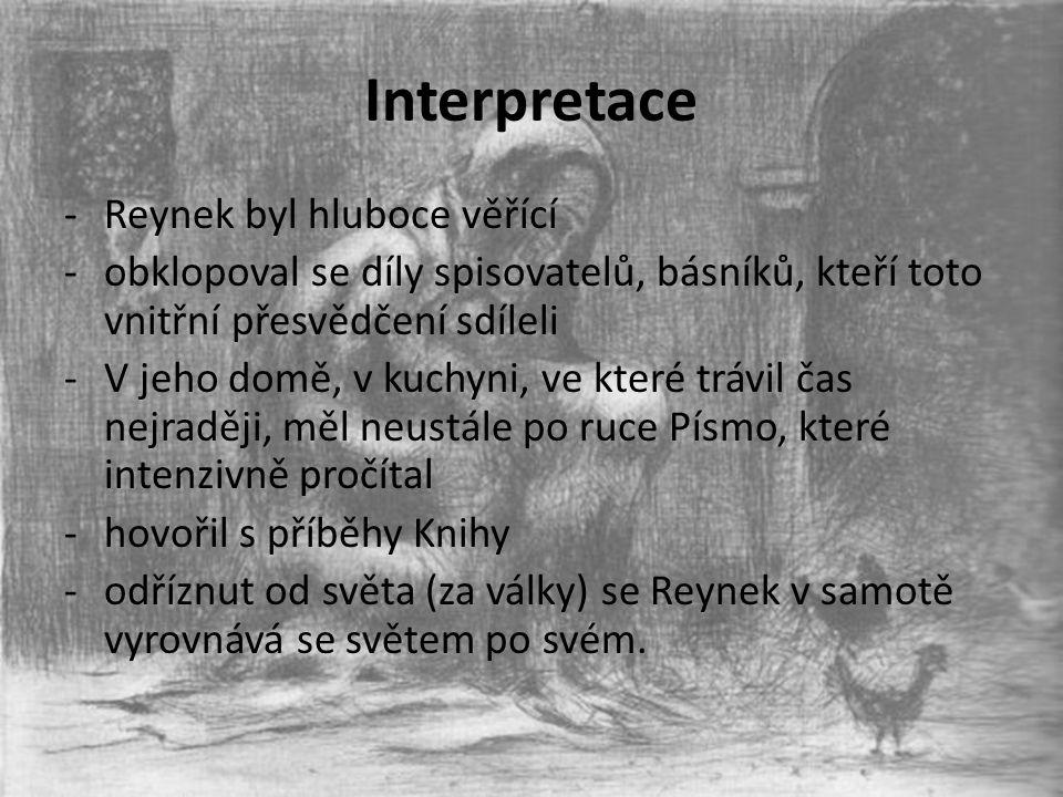 Interpretace -Reynek byl hluboce věřící -obklopoval se díly spisovatelů, básníků, kteří toto vnitřní přesvědčení sdíleli -V jeho domě, v kuchyni, ve k