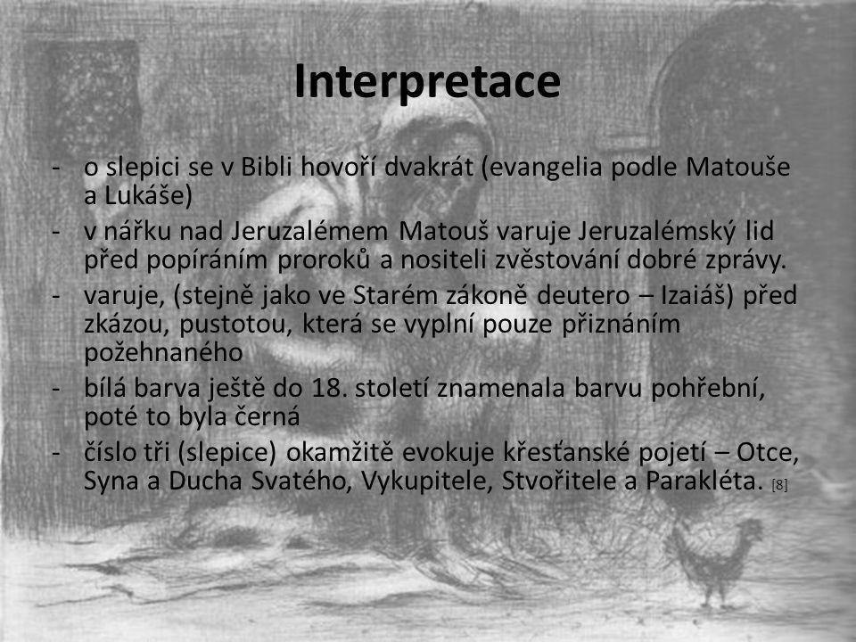 Interpretace -o slepici se v Bibli hovoří dvakrát (evangelia podle Matouše a Lukáše) -v nářku nad Jeruzalémem Matouš varuje Jeruzalémský lid před popí