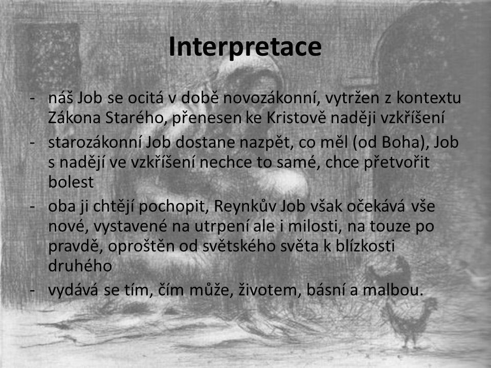 Interpretace -náš Job se ocitá v době novozákonní, vytržen z kontextu Zákona Starého, přenesen ke Kristově naději vzkříšení -starozákonní Job dostane
