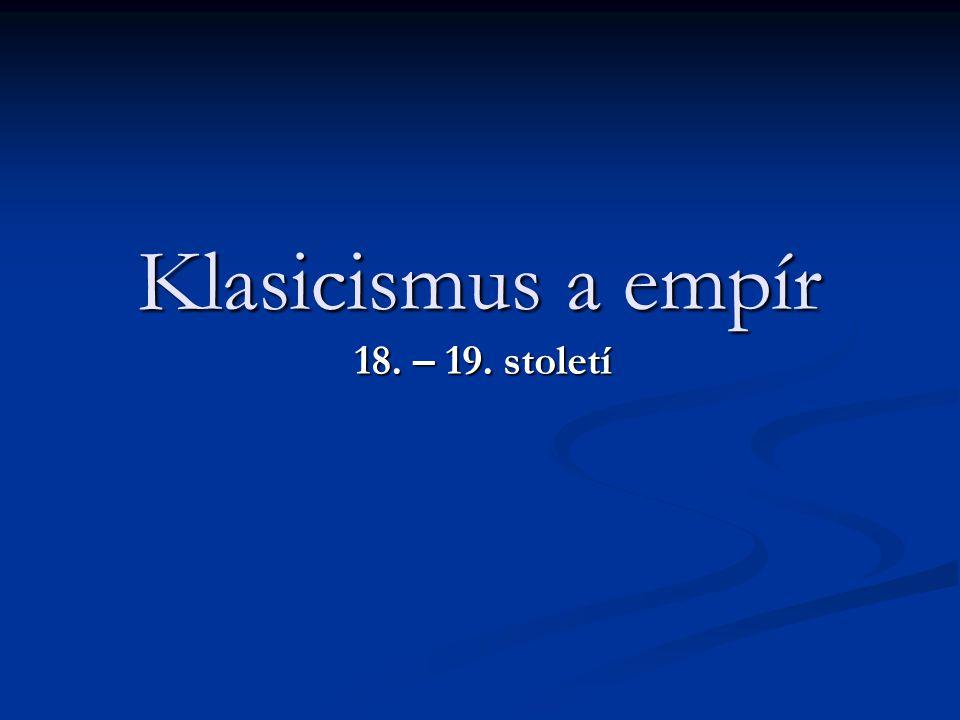 Klasicismus a empír 18. – 19. století