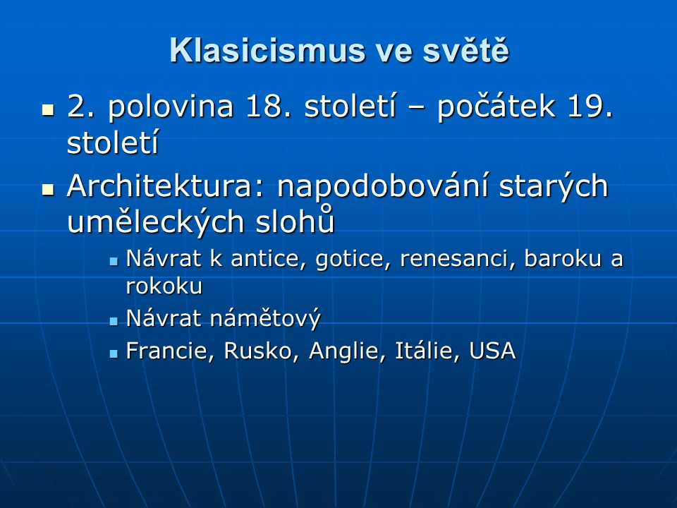 Klasicismus ve světě 2. polovina 18. století – počátek 19. století 2. polovina 18. století – počátek 19. století Architektura: napodobování starých um