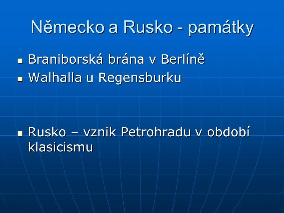 Německo a Rusko - památky Braniborská brána v Berlíně Braniborská brána v Berlíně Walhalla u Regensburku Walhalla u Regensburku Rusko – vznik Petrohradu v období klasicismu Rusko – vznik Petrohradu v období klasicismu