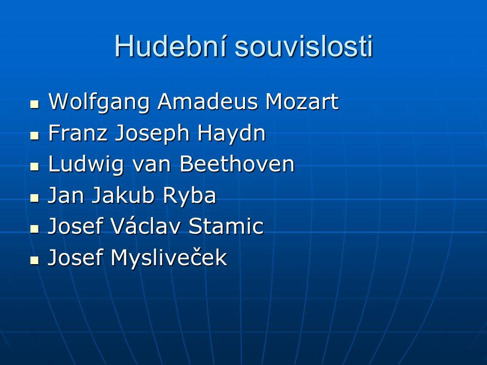 Hudební souvislosti Wolfgang Amadeus Mozart Wolfgang Amadeus Mozart Franz Joseph Haydn Franz Joseph Haydn Ludwig van Beethoven Ludwig van Beethoven Jan Jakub Ryba Jan Jakub Ryba Josef Václav Stamic Josef Václav Stamic Josef Mysliveček Josef Mysliveček