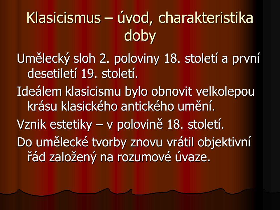Klasicismus – úvod, charakteristika doby Umělecký sloh 2. poloviny 18. století a první desetiletí 19. století. Ideálem klasicismu bylo obnovit velkole