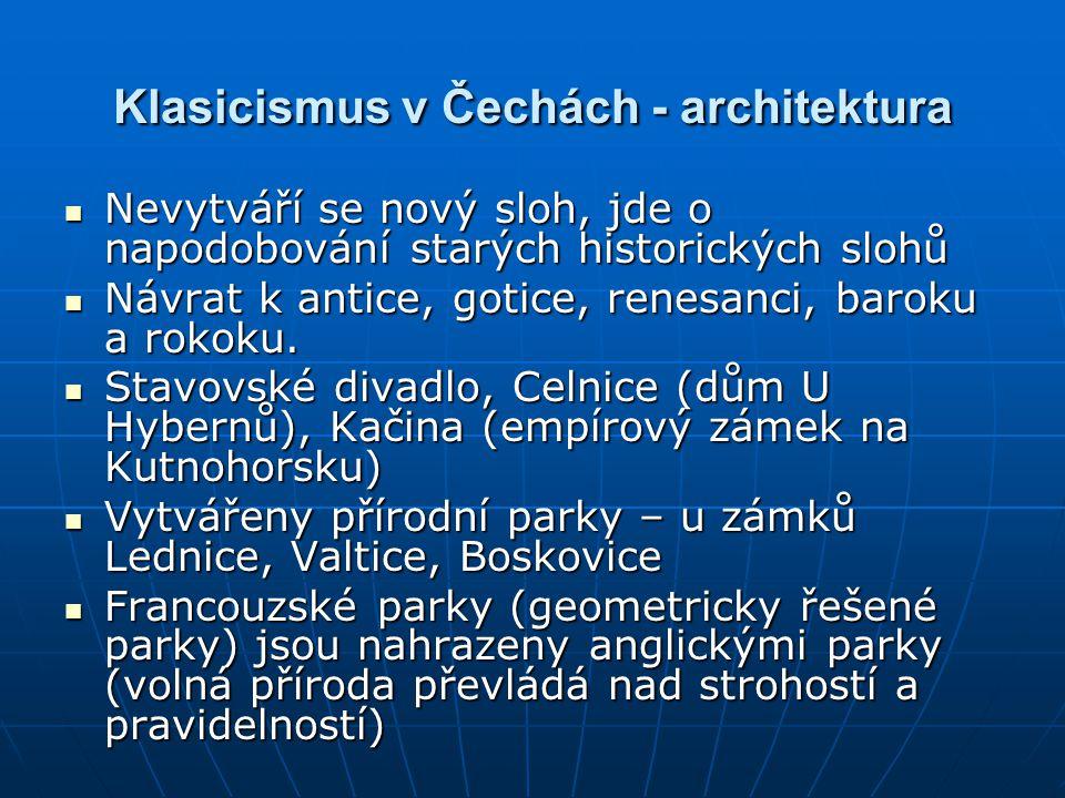 Klasicismus v Čechách - architektura Nevytváří se nový sloh, jde o napodobování starých historických slohů Nevytváří se nový sloh, jde o napodobování starých historických slohů Návrat k antice, gotice, renesanci, baroku a rokoku.