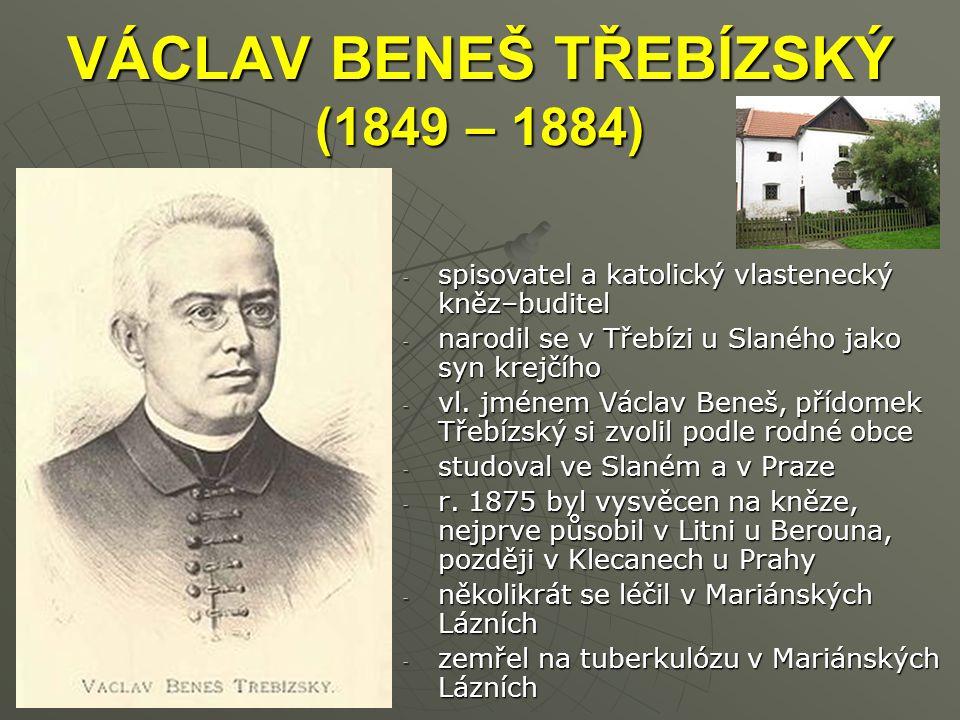 VÁCLAV BENEŠ TŘEBÍZSKÝ (1849 – 1884) -s-s-s-spisovatel a katolický vlastenecký kněz–buditel -n-n-n-narodil se v Třebízi u Slaného jako syn krejčího -v-v-v-vl.