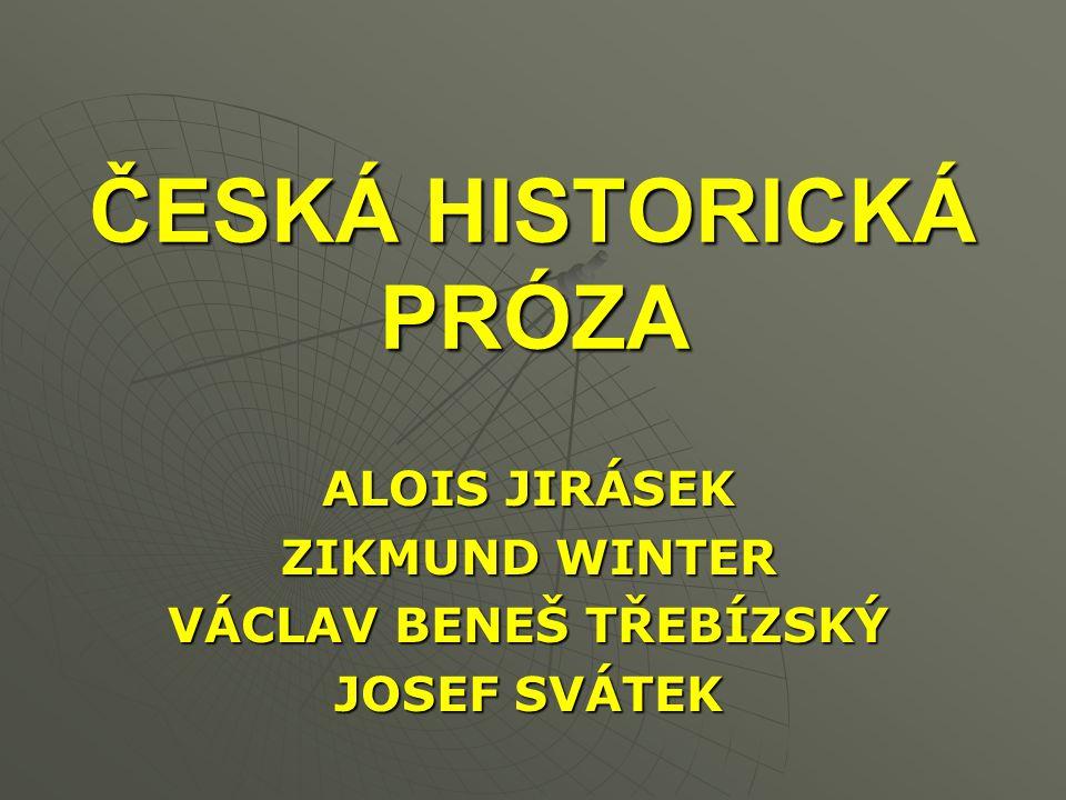 ČESKÁ HISTORICKÁ PRÓZA ALOIS JIRÁSEK ZIKMUND WINTER VÁCLAV BENEŠ TŘEBÍZSKÝ JOSEF SVÁTEK