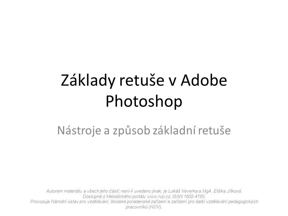 Základy retuše v Adobe Photoshop Nástroje a způsob základní retuše Autorem materiálu a všech jeho částí, není-li uvedeno jinak, je Lukáš Veverka a MgA