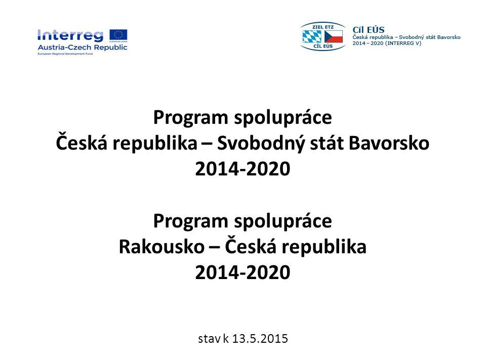 Program spolupráce Česká republika – Svobodný stát Bavorsko 2014-2020 Program spolupráce Rakousko – Česká republika 2014-2020 stav k 13.5.2015