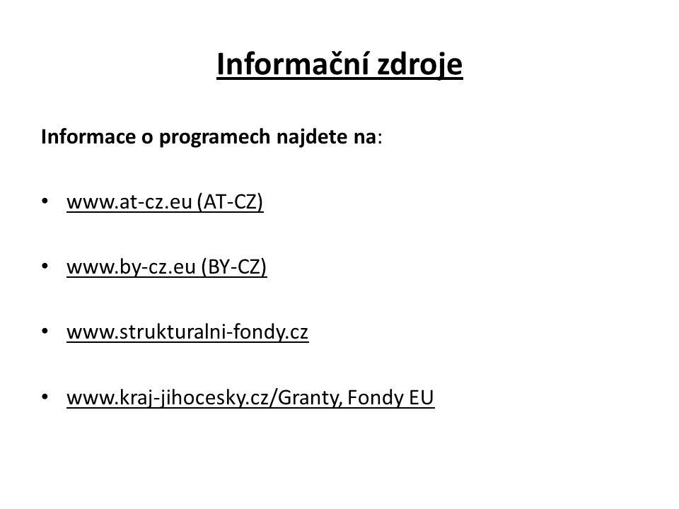 Informační zdroje Informace o programech najdete na: www.at-cz.eu (AT-CZ) www.by-cz.eu (BY-CZ) www.strukturalni-fondy.cz www.kraj-jihocesky.cz/Granty,