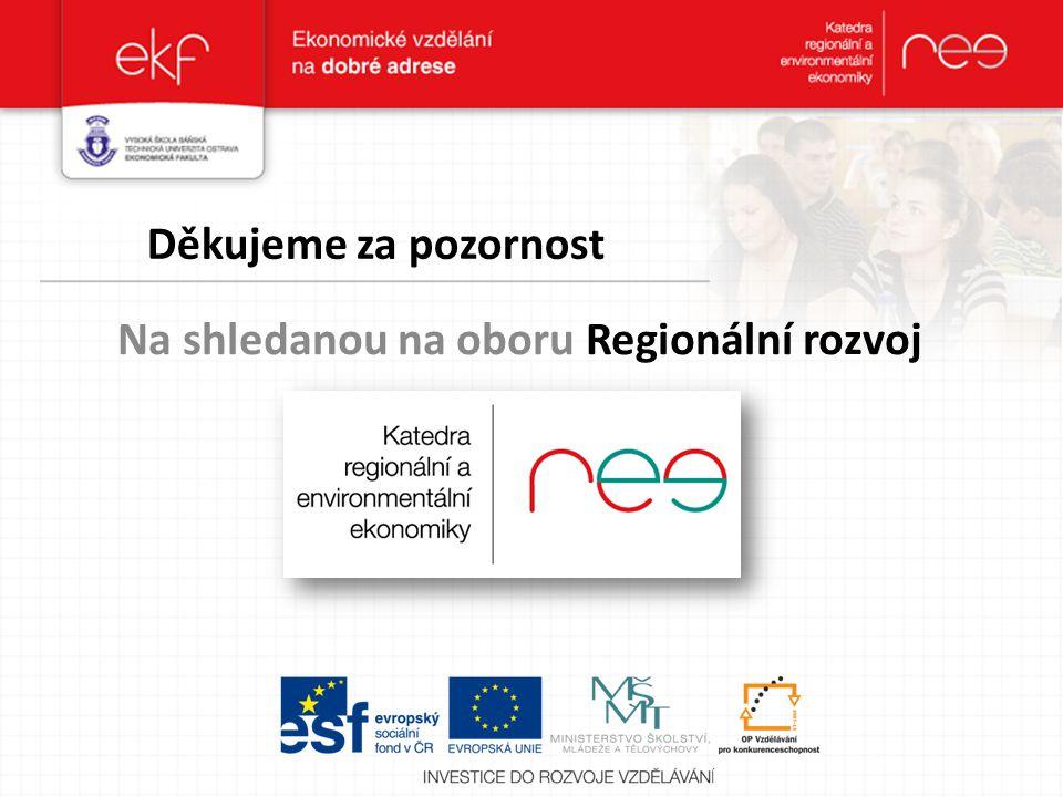 Děkujeme za pozornost Na shledanou na oboru Regionální rozvoj
