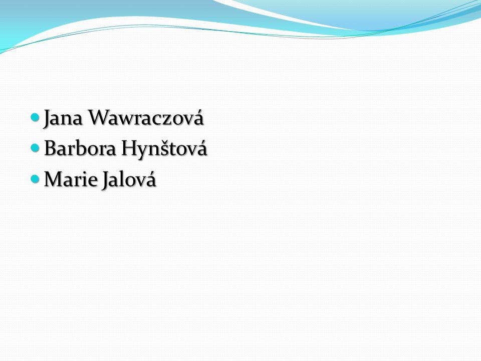 Jana Wawraczová Jana Wawraczová Barbora Hynštová Barbora Hynštová Marie Jalová Marie Jalová