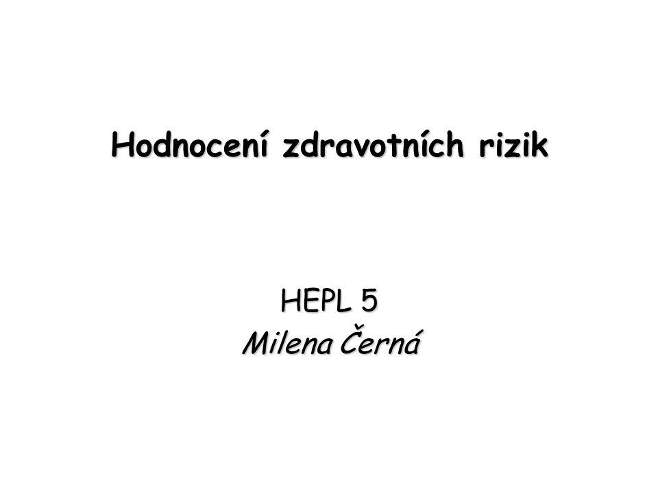 Hodnocení zdravotních rizik HEPL 5 Milena Černá