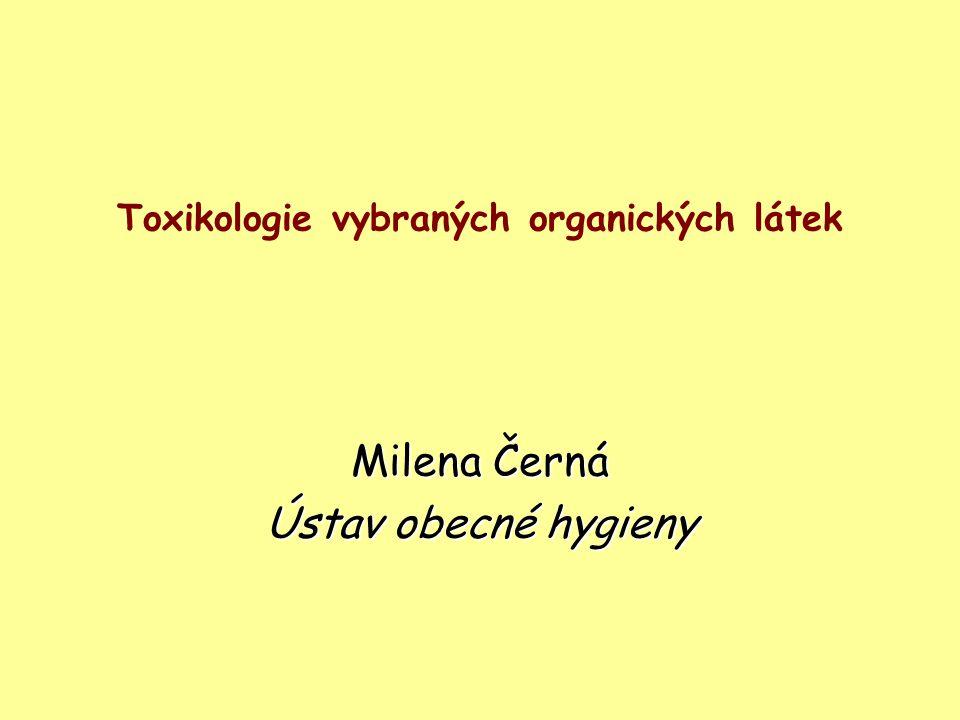 Toxikologie vybraných organických látek Milena Černá Ústav obecné hygieny