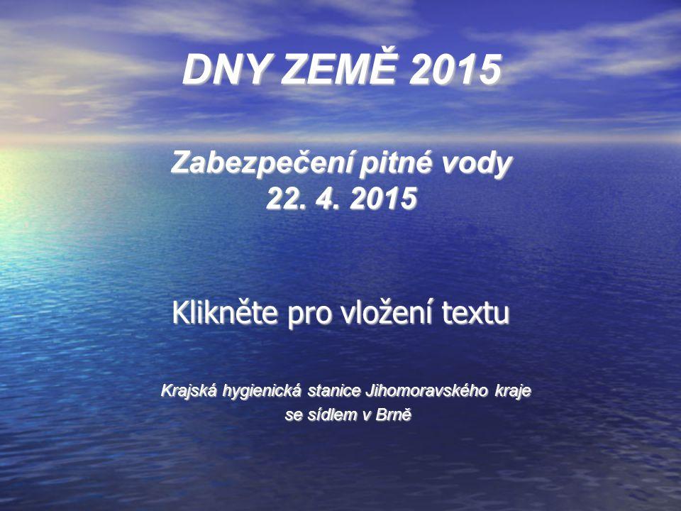 Klikněte pro vložení textu DNY ZEMĚ 2015 Zabezpečení pitné vody 22. 4. 2015 Krajská hygienická stanice Jihomoravského kraje se sídlem v Brně se sídlem