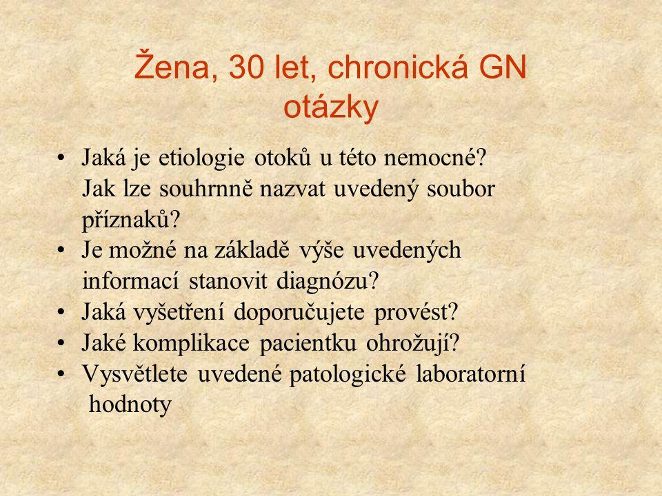 Žena, 30 let, chronická GN otázky Jaká je etiologie otoků u této nemocné? Jak lze souhrnně nazvat uvedený soubor příznaků? Je možné na základě výše uv