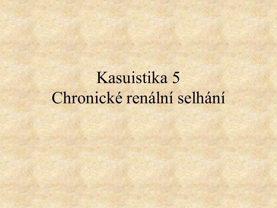 Kasuistika 5 Chronické renální selhání