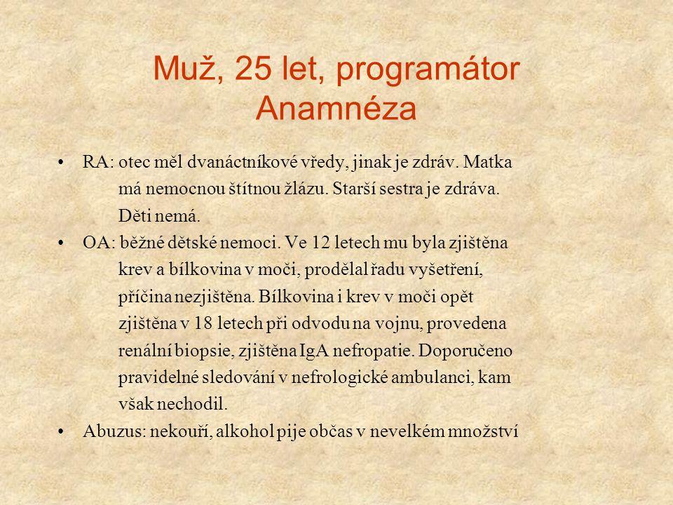 Muž, 25 let, programátor Anamnéza RA: otec měl dvanáctníkové vředy, jinak je zdráv. Matka má nemocnou štítnou žlázu. Starší sestra je zdráva. Děti nem