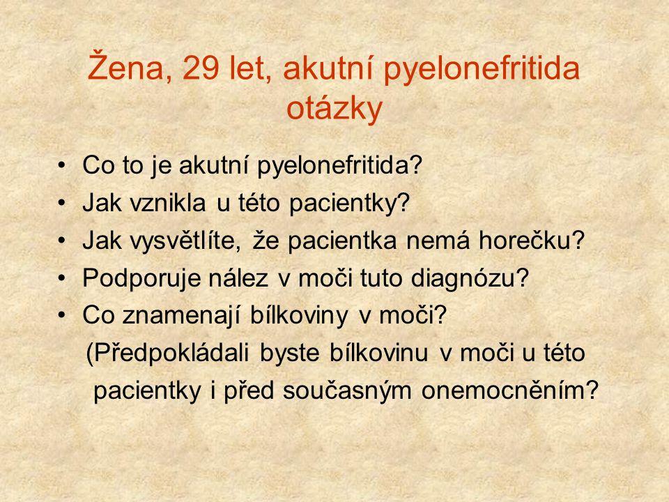 Žena, 29 let, akutní pyelonefritida otázky (2) Proč má pacientka vysoký tlak.