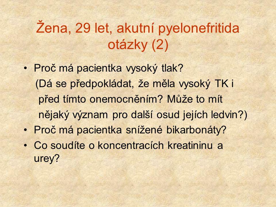 Žena, 29 let, akutní pyelonefritida otázky (2) Proč má pacientka vysoký tlak? (Dá se předpokládat, že měla vysoký TK i před tímto onemocněním? Může to