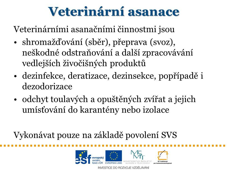 Veterinární asanace Veterinárními asanačními činnostmi jsou shromažďování (sběr), přeprava (svoz), neškodné odstraňování a další zpracovávání vedlejší