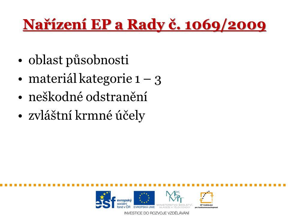 Nařízení EP a Rady č. 1069/2009 oblast působnosti materiál kategorie 1 – 3 neškodné odstranění zvláštní krmné účely