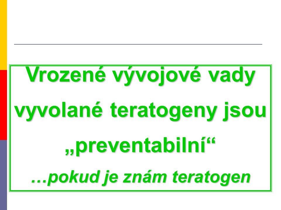 """Vrozené vývojové vady vyvolané teratogeny jsou """"preventabilní"""" …pokud je znám teratogen"""