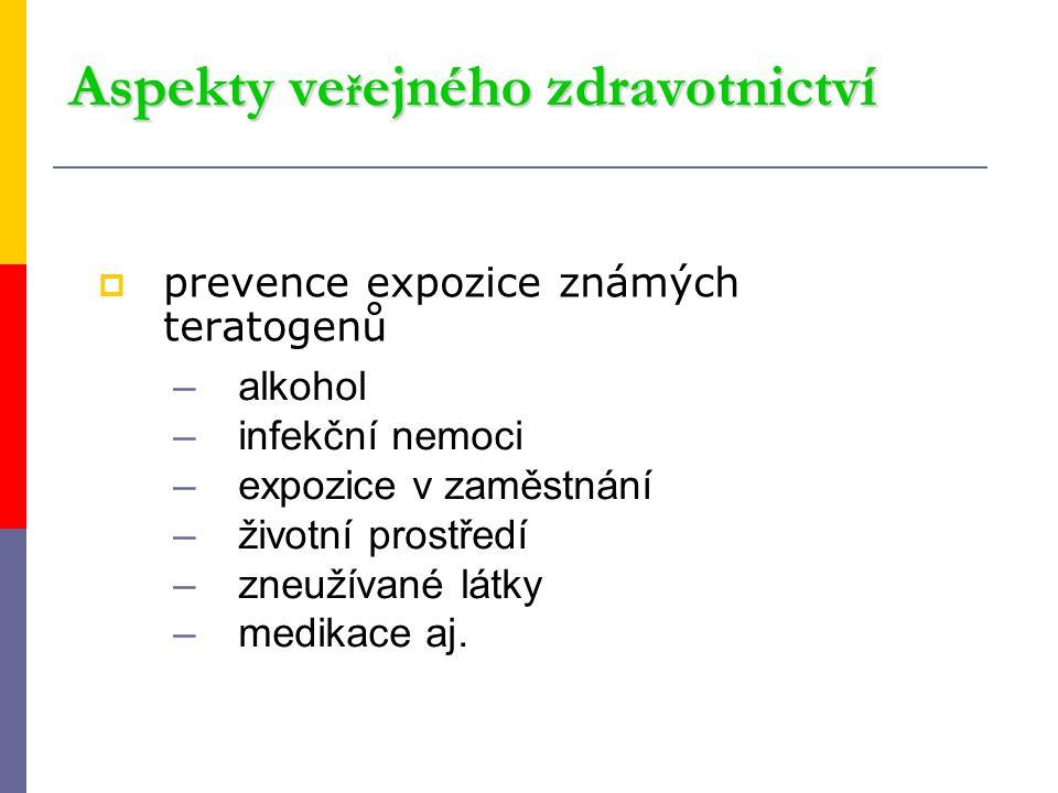  prevence expozice známých teratogenů Aspekty ve ř ejného zdravotnictví –alkohol –infekční nemoci –expozice v zaměstnání –životní prostředí –zneužíva