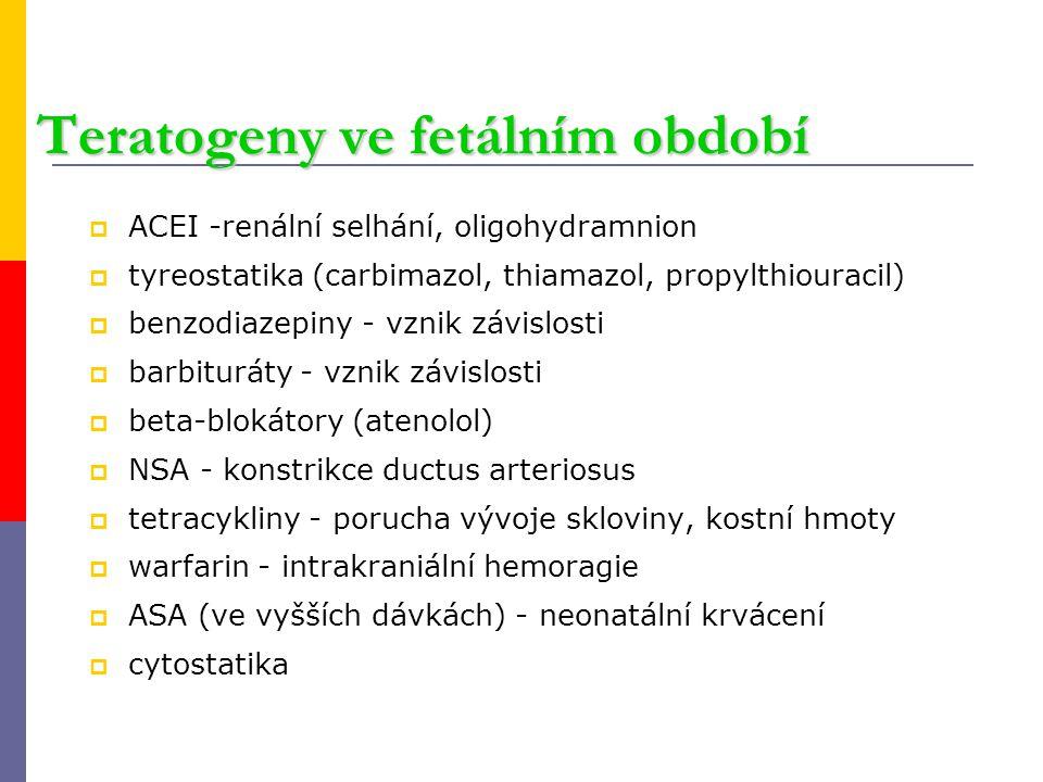 Teratogeny ve fetálním období  ACEI -renální selhání, oligohydramnion  tyreostatika (carbimazol, thiamazol, propylthiouracil)  benzodiazepiny - vzn