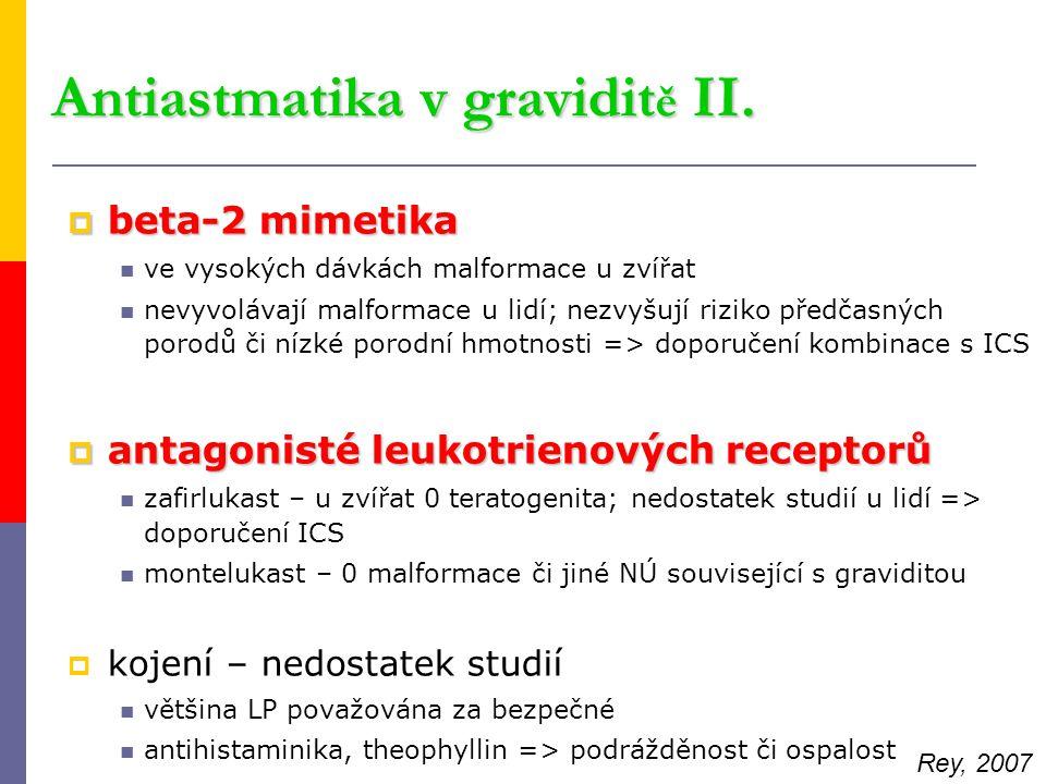Antiastmatika v gravidit ě II.  beta-2 mimetika ve vysokých dávkách malformace u zvířat nevyvolávají malformace u lidí; nezvyšují riziko předčasných