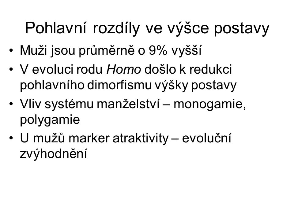 Pohlavní rozdíly ve výšce postavy Muži jsou průměrně o 9% vyšší V evoluci rodu Homo došlo k redukci pohlavního dimorfismu výšky postavy Vliv systému m