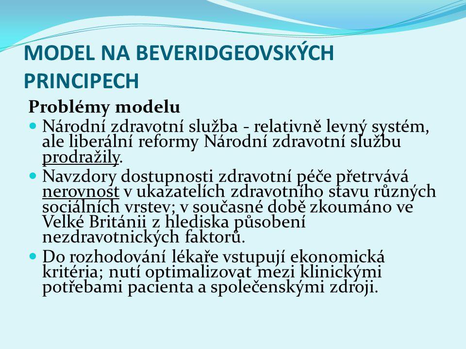 MODEL NA BEVERIDGEOVSKÝCH PRINCIPECH Pozitivními stránky modelu: Garantovaný systém s demokratickým zdravotnictvím; zdravotní péče - všeobecně přístupná.