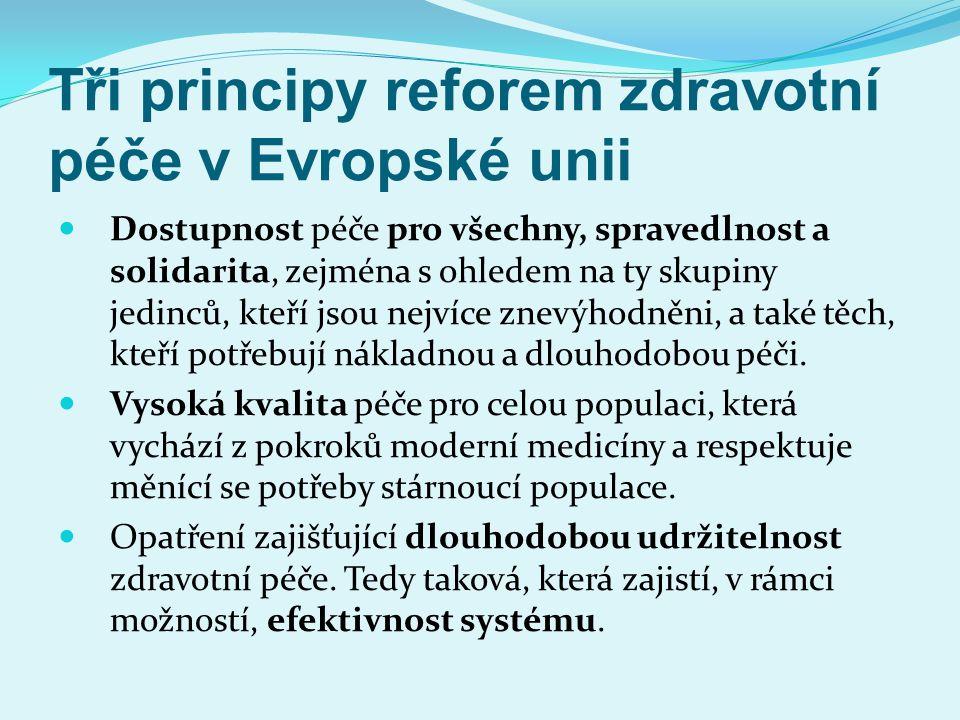 Tři principy reforem zdravotní péče v Evropské unii Dostupnost péče pro všechny, spravedlnost a solidarita, zejména s ohledem na ty skupiny jedinců, k