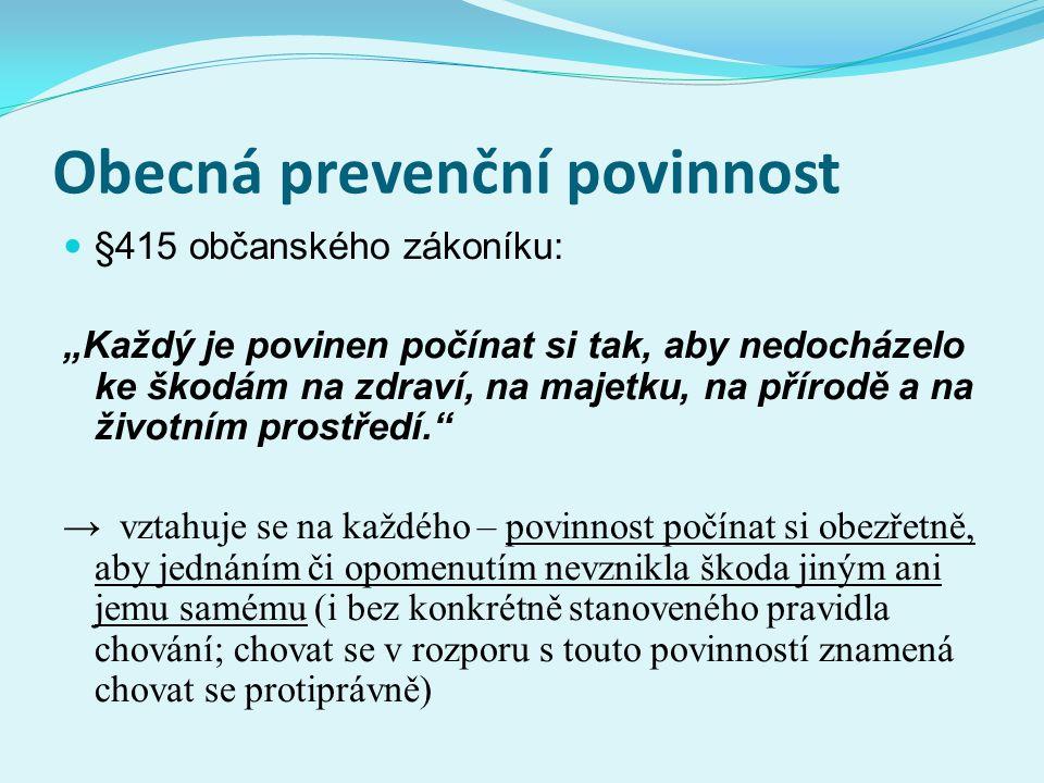 """Obecná prevenční povinnost §415 občanského zákoníku: """"Každý je povinen počínat si tak, aby nedocházelo ke škodám na zdraví, na majetku, na přírodě a n"""
