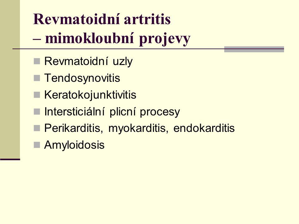 Revmatoidní artritis – mimokloubní projevy Revmatoidní uzly Tendosynovitis Keratokojunktivitis Intersticiální plicní procesy Perikarditis, myokarditis, endokarditis Amyloidosis