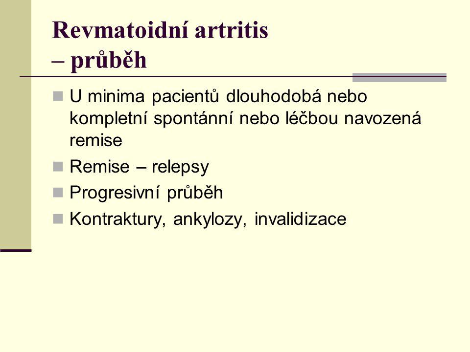 Revmatoidní artritis – průběh U minima pacientů dlouhodobá nebo kompletní spontánní nebo léčbou navozená remise Remise – relepsy Progresivní průběh Kontraktury, ankylozy, invalidizace