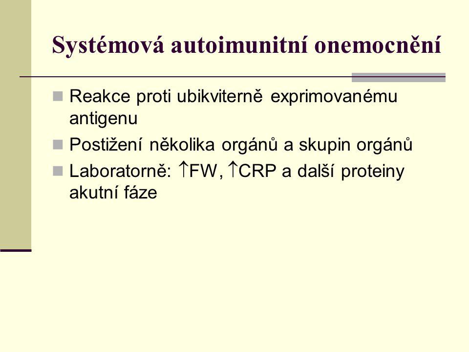 Systémová autoimunitní onemocnění Reakce proti ubikviterně exprimovanému antigenu Postižení několika orgánů a skupin orgánů Laboratorně:  FW,  CRP a další proteiny akutní fáze