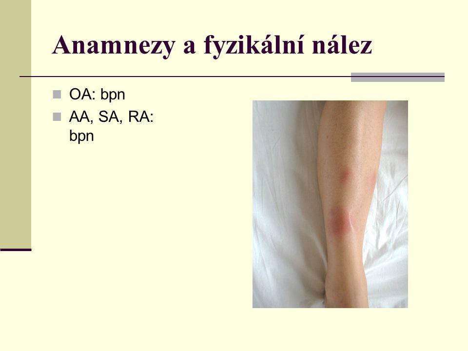 Anamnezy a fyzikální nález OA: bpn AA, SA, RA: bpn