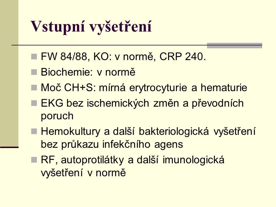 Vstupní vyšetření FW 84/88, KO: v normě, CRP 240.