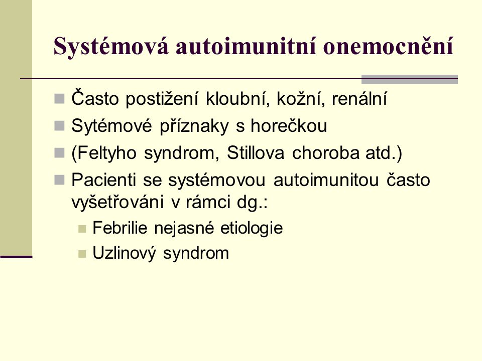 Nynější onemocnění Bolesti dolních končetin cca 2 týdny Erytém DKK Symetrické otoky kolen DKK Dva dny před přijetím subfebriie a febrilie