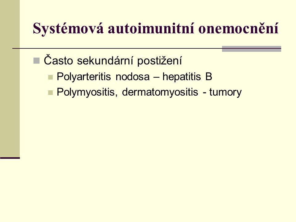 Systémová autoimunitní onemocnění Často sekundární postižení Polyarteritis nodosa – hepatitis B Polymyositis, dermatomyositis - tumory