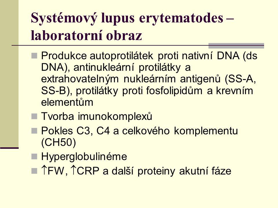 Systémový lupus erytematodes – laboratorní obraz Produkce autoprotilátek proti nativní DNA (ds DNA), antinukleární protilátky a extrahovatelným nukleárním antigenů (SS-A, SS-B), protilátky proti fosfolipidům a krevním elementům Tvorba imunokomplexů Pokles C3, C4 a celkového komplementu (CH50) Hyperglobulinéme  FW,  CRP a další proteiny akutní fáze