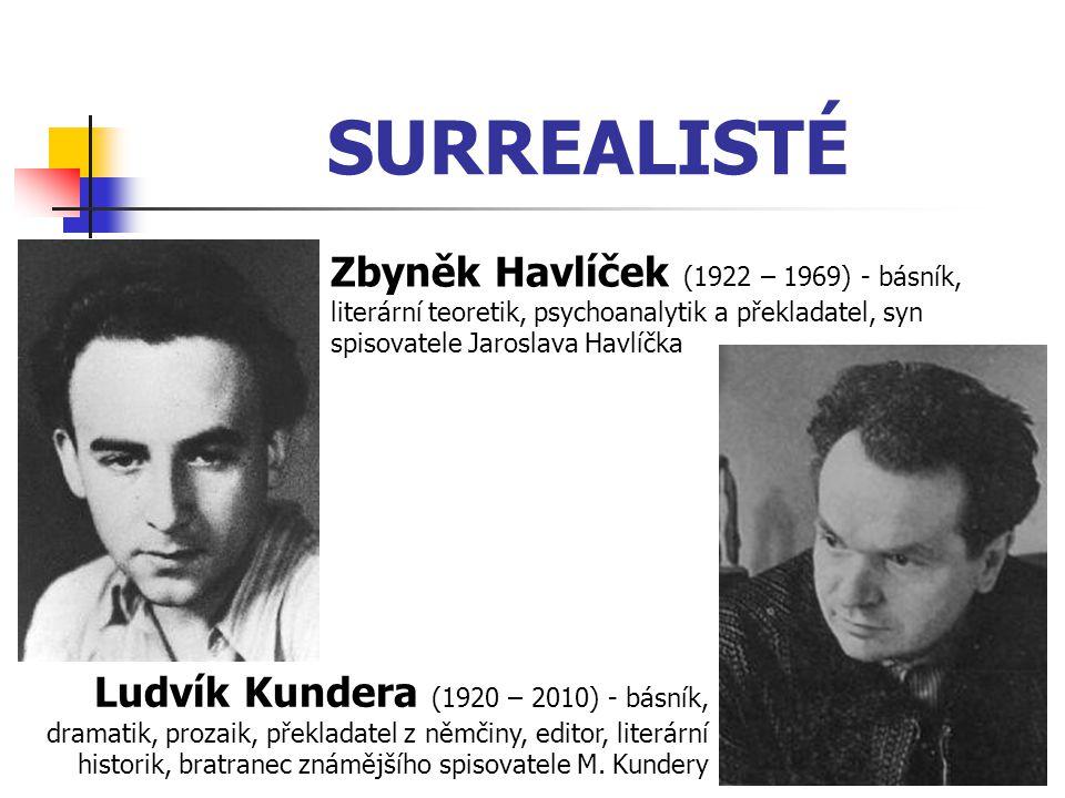 SURREALISTÉ Zbyněk Havlíček (1922 – 1969) - básník, literární teoretik, psychoanalytik a překladatel, syn spisovatele Jaroslava Havlíčka Ludvík Kundera (1920 – 2010) - básník, dramatik, prozaik, překladatel z němčiny, editor, literární historik, bratranec známějšího spisovatele M.
