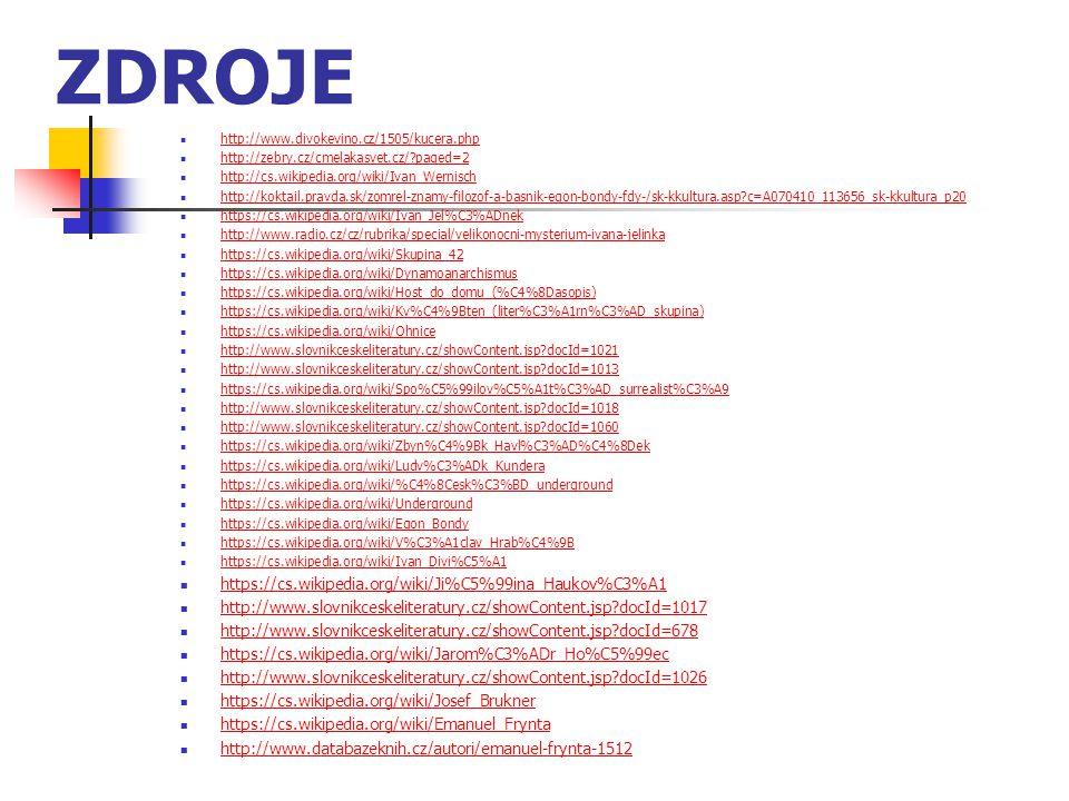 ZDROJE http://www.divokevino.cz/1505/kucera.php http://zebry.cz/cmelakasvet.cz/?paged=2 http://cs.wikipedia.org/wiki/Ivan_Wernisch http://koktail.prav