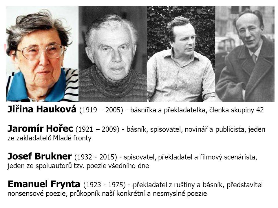 Jiřina Hauková (1919 – 2005) - básnířka a překladatelka, členka skupiny 42 Jaromír Hořec (1921 – 2009) - básník, spisovatel, novinář a publicista, jeden ze zakladatelů Mladé fronty Josef Brukner (1932 - 2015) - spisovatel, překladatel a filmový scenárista, jeden ze spoluautorů tzv.
