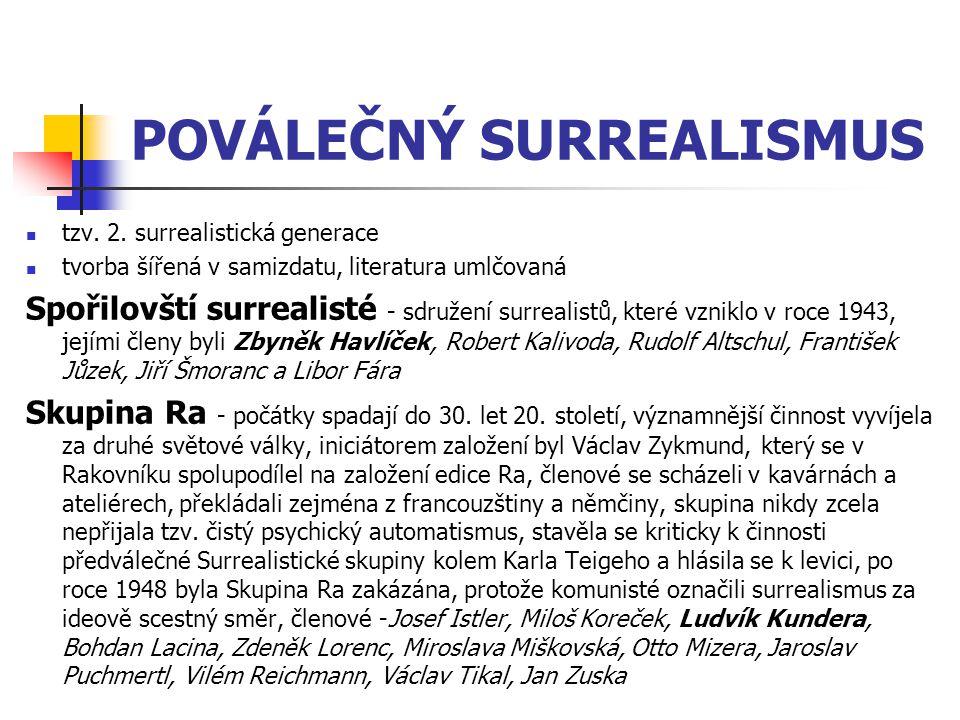 POVÁLEČNÝ SURREALISMUS tzv. 2. surrealistická generace tvorba šířená v samizdatu, literatura umlčovaná Spořilovští surrealisté - sdružení surrealistů,