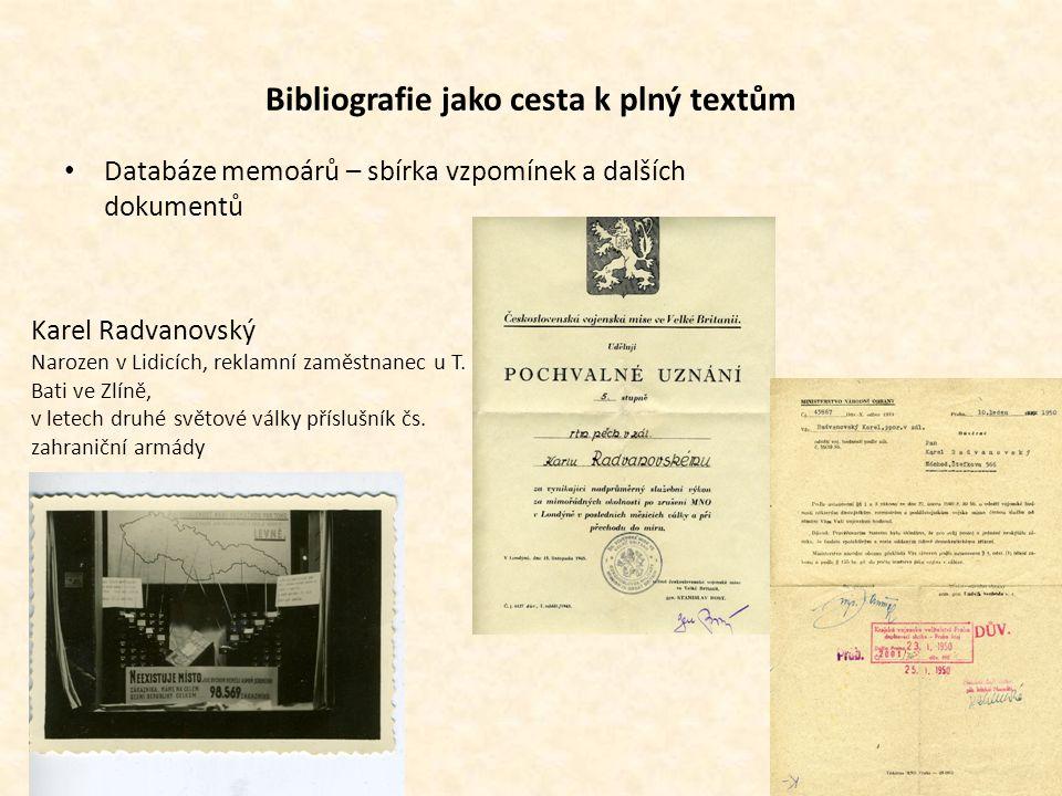 Bibliografie jako cesta k plný textům Databáze memoárů – sbírka vzpomínek a dalších dokumentů Karel Radvanovský Narozen v Lidicích, reklamní zaměstnan